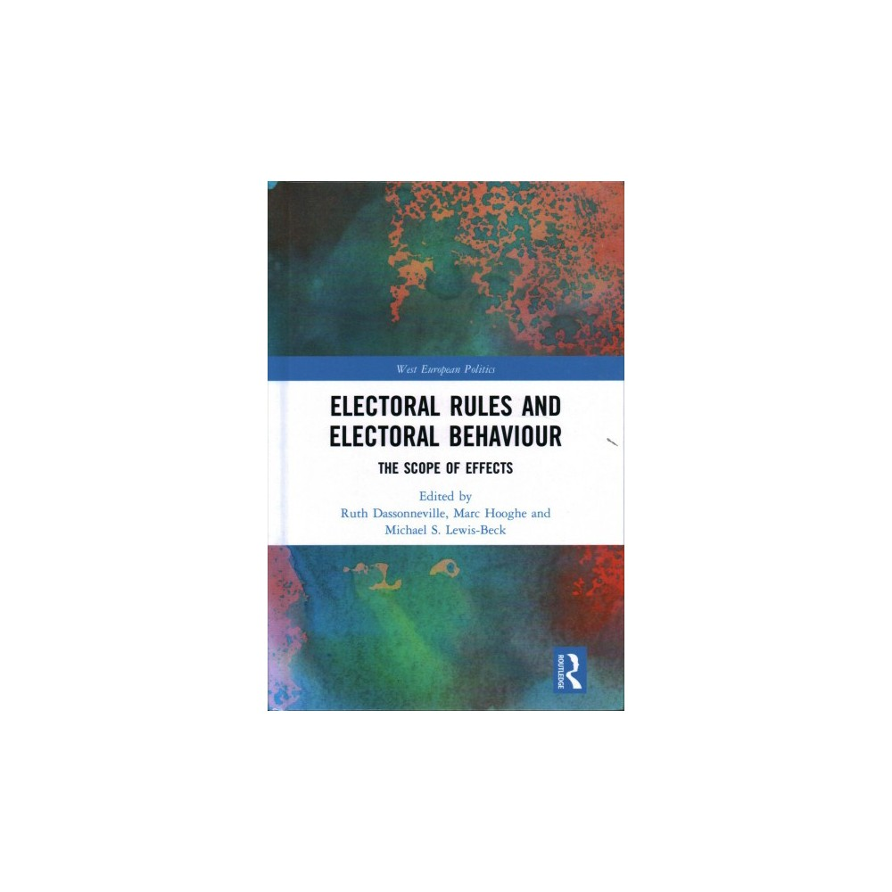 Electoral Rules and Electoral Behaviour : The Scope of Effects - (Hardcover)