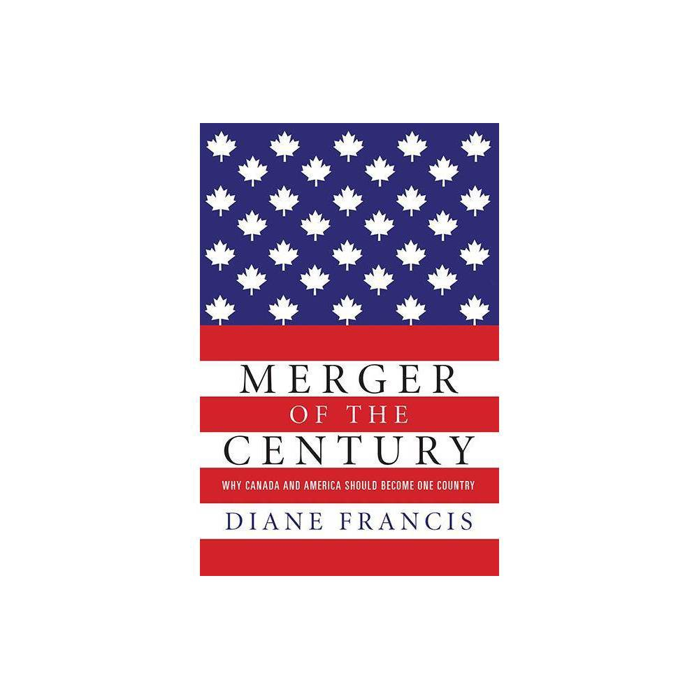 Merger Of The Century By Diane Francis Paperback