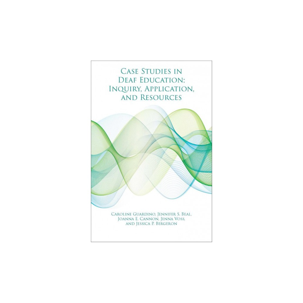 Case Studies in Deaf Education : Inquiry, Application, and Resources - (Hardcover)