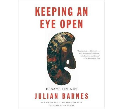 Keeping an Eye Open : Essays on Art (Reprint) (Paperback) (Julian Barnes) - image 1 of 1