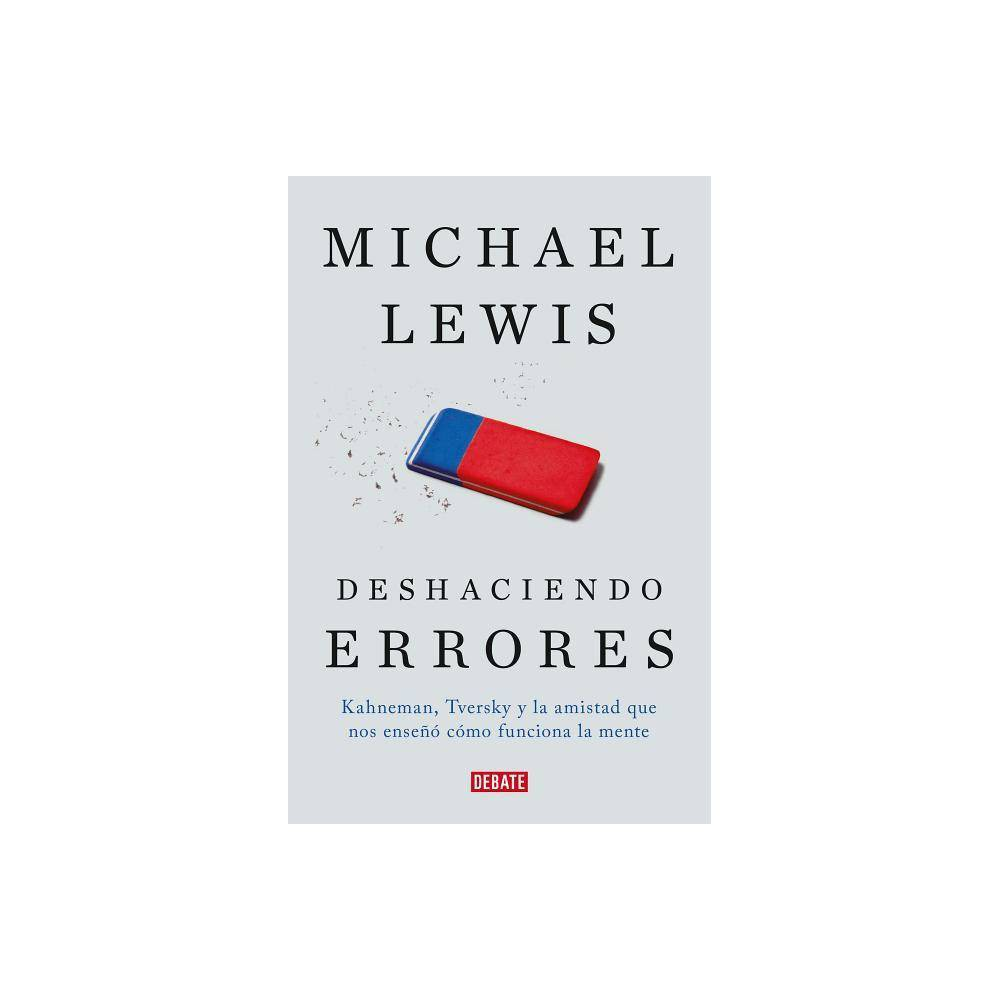 Deshaciendo Errores The Undoing Project A Friendship That Changed Our Minds By Michael Lewis Paperback
