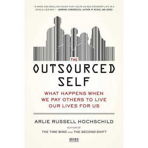 The Outsourced Self - by  Arlie Russell Hochschild (Paperback) - image 1 of 1