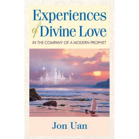 Experiences of Divine Love in the Company of a Modern Prophet - by  Jon Uan (Paperback) - image 1 of 1