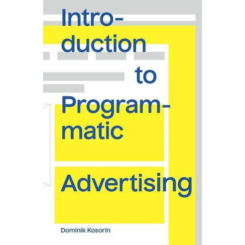 Introduction to Programmatic Advertising - by  Dominik Kosorin (Paperback) - image 1 of 1