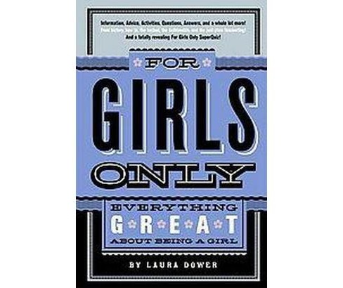 For Girls Only : Everything Great About Being a Girl (School And Library) (Laura Dower) - image 1 of 1