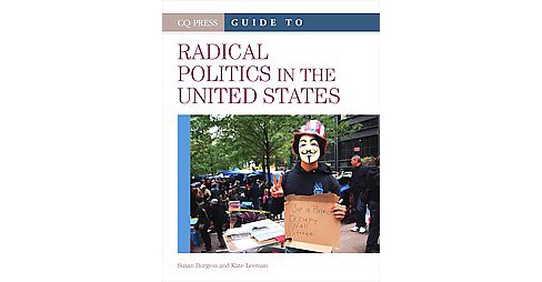 CQ Press Guide to Radical Politics in the United States (Revised) (Hardcover) (Susan Burgess & Kate - image 1 of 1