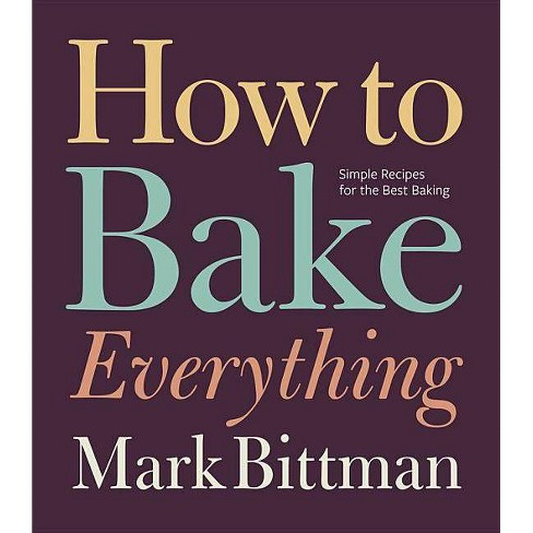 How to Bake Everything - by  Mark Bittman (Hardcover) - image 1 of 1