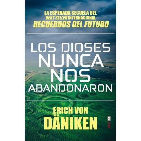 Los Dioses Nunca Nos Abandonaron By Erich Von Daniken Paperback Target