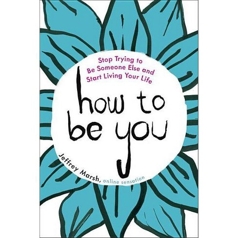 How to Be You - by  Jeffrey Marsh (Paperback) - image 1 of 1