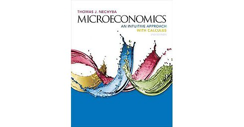 Microeconomics : An Intuitive Approach With Calculus (Hardcover) (Thomas J. Nechyba) - image 1 of 1