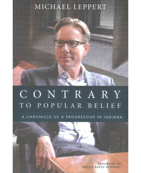 Contrary to Popular Belief : A Chronicle of a Progressive in Indiana (Paperback) (Michael Leppert) - image 1 of 1