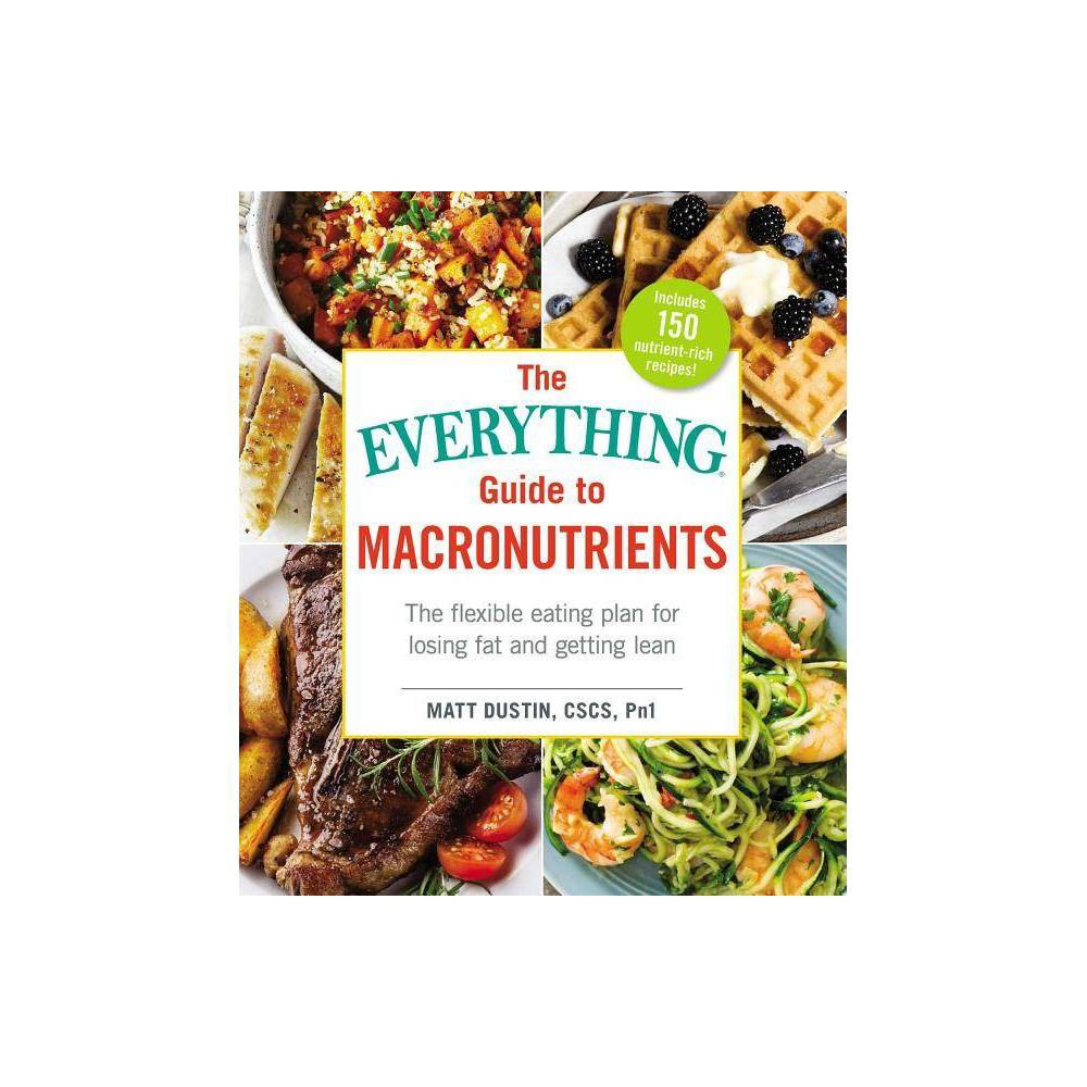 The Everything Guide To Macronutrients Everything R By Matt Dustin Paperback