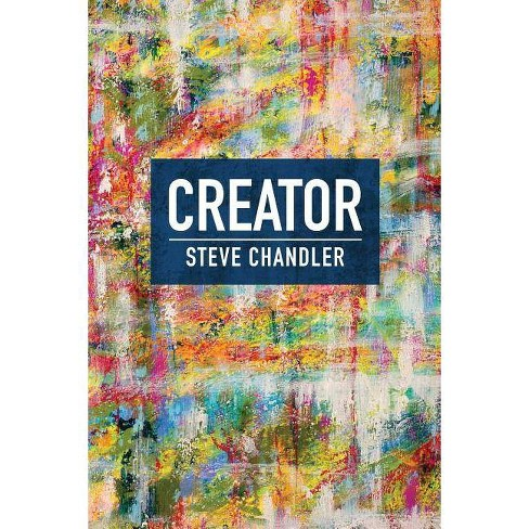 Creator - by  Steve Chandler (Paperback) - image 1 of 1