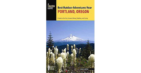 Falcon Guide Best Outdoor Adventures Near Portland, Oregon : A Guide to the City's Greatest Hiking, - image 1 of 1