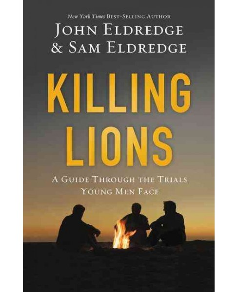 Killing Lions : A Guide Through the Trials Young Men Face (Reprint) (Paperback) (John Eldredge) - image 1 of 1