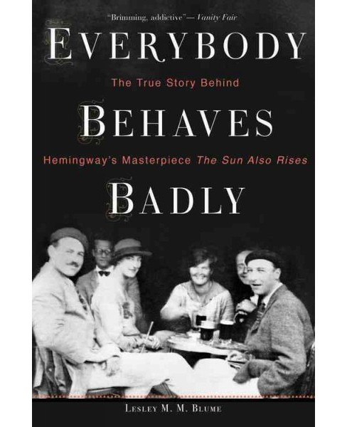 Everybody Behaves Badly : The True Story Behind Hemingway's Masterpiece the Sun Also Rises (Reprint) - image 1 of 1