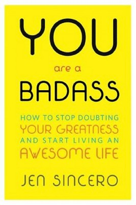 You Are a Badass: How to Stop Doubting Your Greatness and Start Living an Awesome Life (Paperback)by Jen Sincero