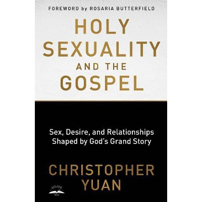 Holy Sexuality and the Gospel - by  Christopher Yuan (Paperback)