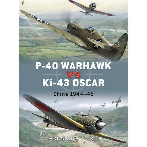 P-40 Warhawk Vs Ki-43 Oscar - (Duel) by  Carl Molesworth (Paperback) - image 1 of 1