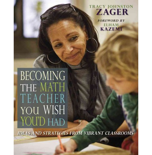 Becoming the Math Teacher You Wish You'd Had : Ideas and Strategies from Vibrant Classrooms (Paperback) - image 1 of 1