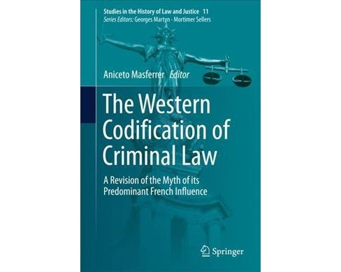 Western Codification of Criminal Law : A Revision of the Myth of Its Predominant French Influence - image 1 of 1