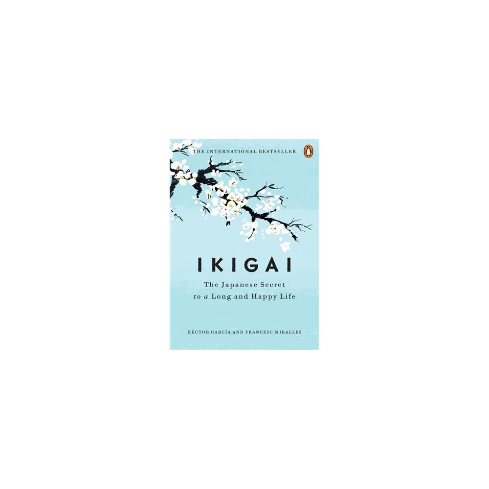 Ikigai : The Japanese Secret to a Long and Happy Life - by Hector Garcia & Francesc Miralles (Hardcover)