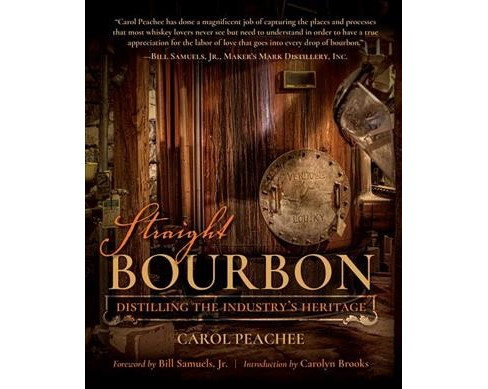 Straight Bourbon : Distilling the Industry's Heritage -  by Carol Peachee (Hardcover) - image 1 of 1