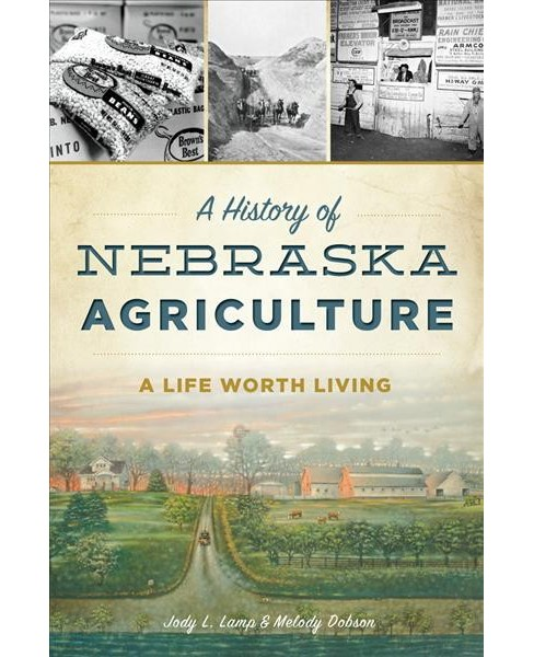 History of Nebraska Agriculture : A Life Worth Living (Paperback) (Jody L. Lamp & Melody Dobson) - image 1 of 1