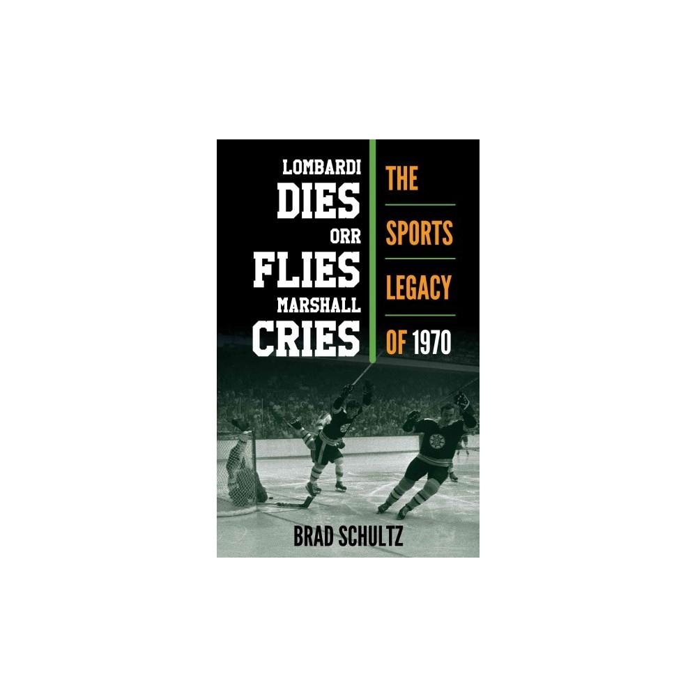 Lombardi Dies, Orr Flies, Marshall Cries : The Sports Legacy of 1970 (Hardcover) (Brad Schultz)