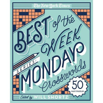 The New York Times Best of the Week Series: Monday Crosswords - (New York Times Crossword Puzzles) by  Will Shortz (Spiral Bound)