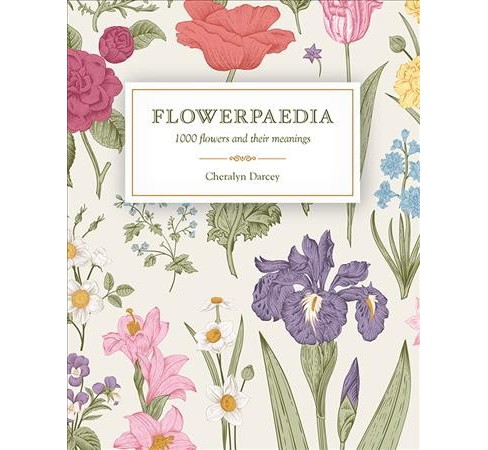 Flowerpaedia : 1000 Flowers and Their Meanings -  by Cheralyn Darcey (Paperback) - image 1 of 1