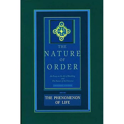 The Phenomenon of Life - (Nature of Order) by  Christopher Alexander (Hardcover)