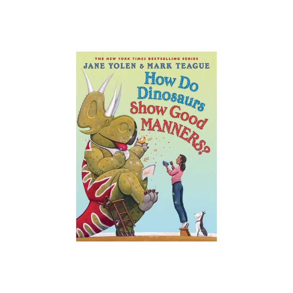 How Do Dinosaurs Show Good Manners How Do Dinosaurs By Jane Yolen Hardcover