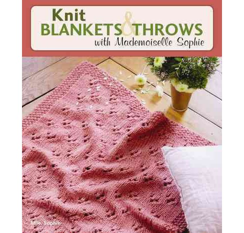 Knit Blankets & Throws With Mademoiselle Sophie (Paperback) (Mlle. Sophie) - image 1 of 1
