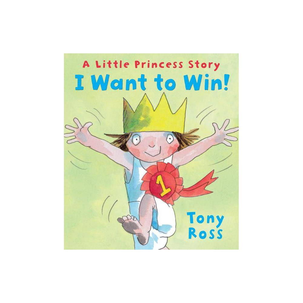 I Want To Win Andersen Press Picture Books Hardcover By Tony Ross Hardcover