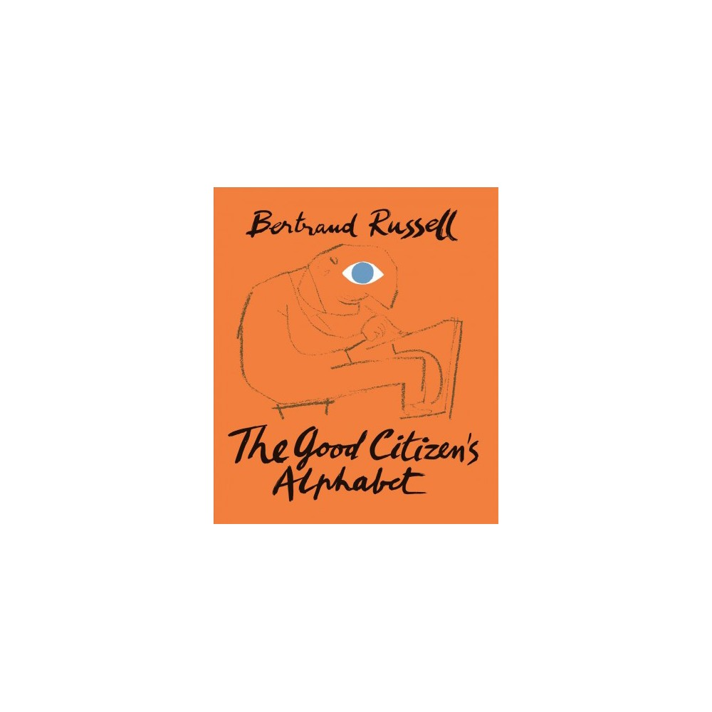 Good Citizen's Alphabet : And History of the World in Epitome - by Bertrand Russell (Hardcover)