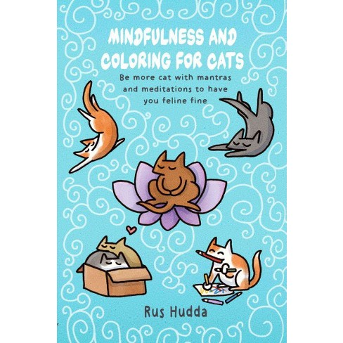Mindfulness and Coloring for Cats : Be More Cat With Mantras and ...
