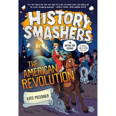 History Smashers: The American Revolution - by  Kate Messner (Paperback)