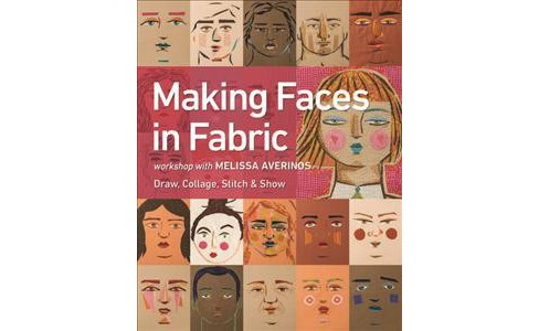Making Faces in Fabric : Workshop With Melissa Averinos: Draw, Collage, Stitch & Show (Paperback) - image 1 of 1