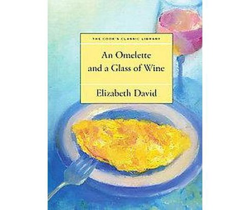Omelette and a Glass of Wine (Reissue) (Paperback) (Elizabeth David) - image 1 of 1