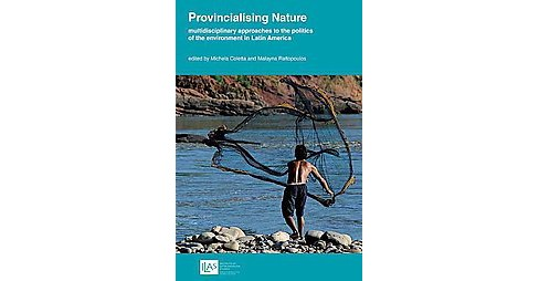 Provincialising Nature : Multidisciplinary Approaches to the Politics of the Environment in Latin - image 1 of 1