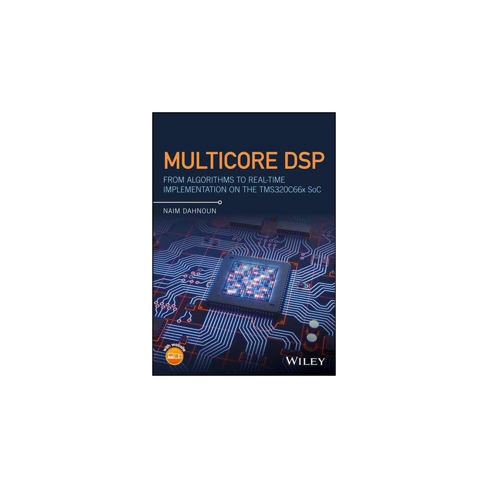 Multicore Dsp : From Algorithms to Real-Time Implementation on the TMS320C66x SoC (Hardcover) (Naim