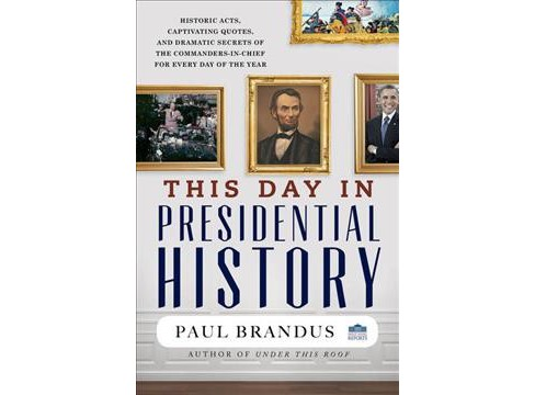 This Day in Presidential History -  by Paul Brandus (Hardcover) - image 1 of 1