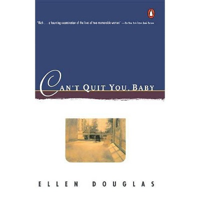 Can't Quit You, Baby - (Contemporary American Fiction) by  Ellen Douglas (Paperback)