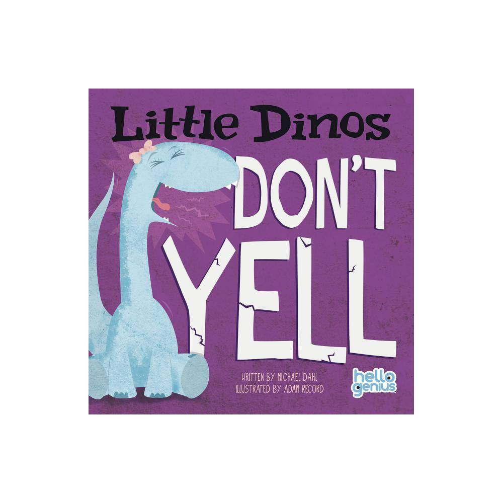 Little Dinos Don T Yell Hello Genius Little Dinos By Michael Dahl Board Book
