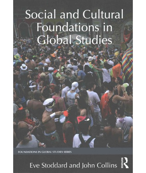 Social and Cultural Foundations in Global Studies (Paperback) (Eve Stoddard & John Collins) - image 1 of 1