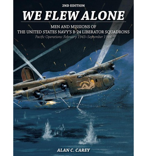 We Flew Alone : Men and Missions of the United States Navy's B-24 Liberator Squadrons Pacific - image 1 of 1