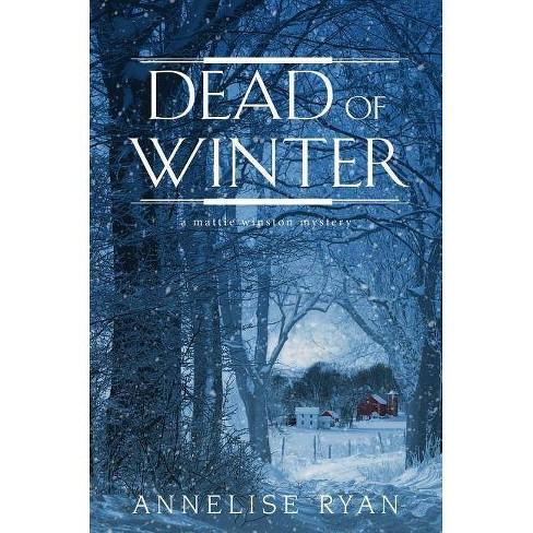 Dead of Winter - (Mattie Winston Mystery) by  Annelise Ryan (Hardcover) - image 1 of 1