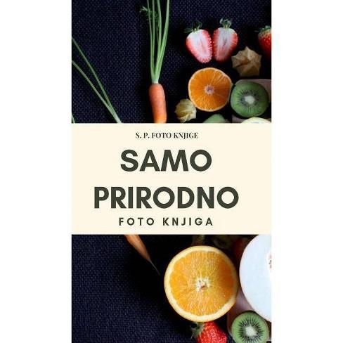 Samo prirodno - by  S P Foto Knjige (Hardcover) - image 1 of 1