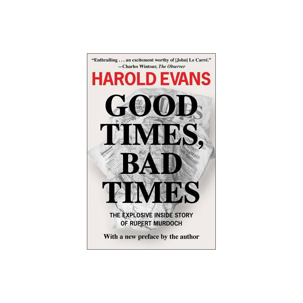 Good Times Bad Times - by Harold Evans (Paperback)